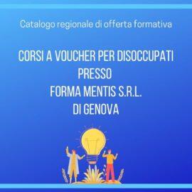 CORSI A VOUCHER DEL CATALOGO REGIONALE PRESSO ENTE FORMA MENTIS DI GENOVA